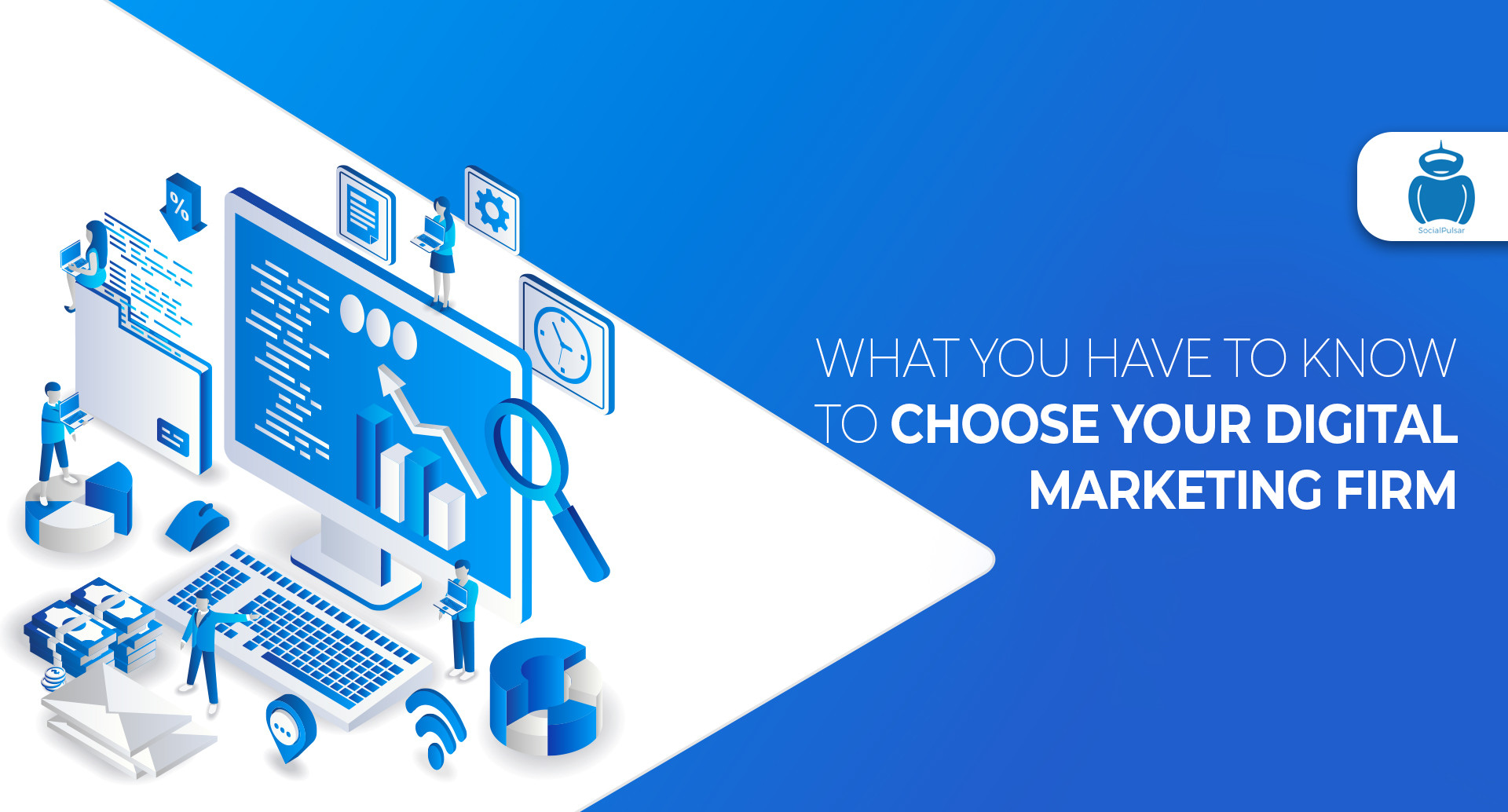 What You Have To Know To Choose Your Digital Marketing Firm