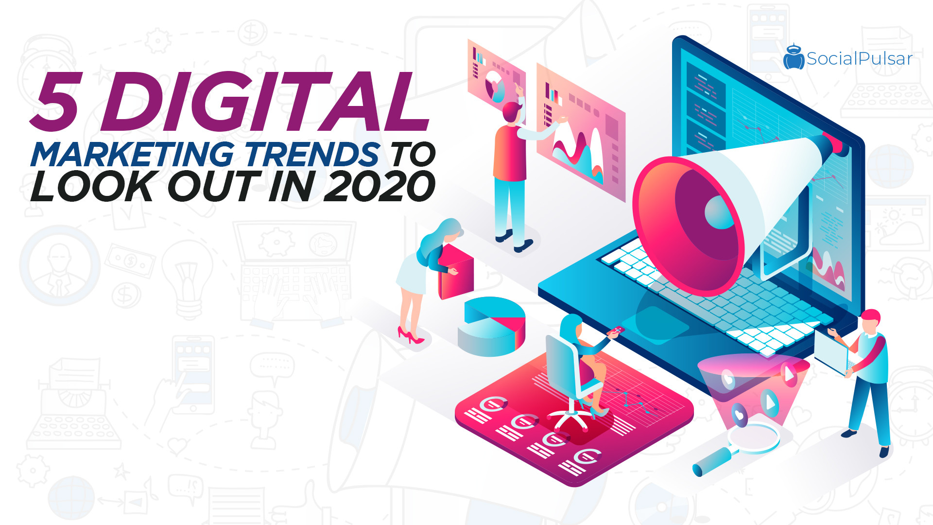 5 Digital Marketing Trends To Look Out In 2019