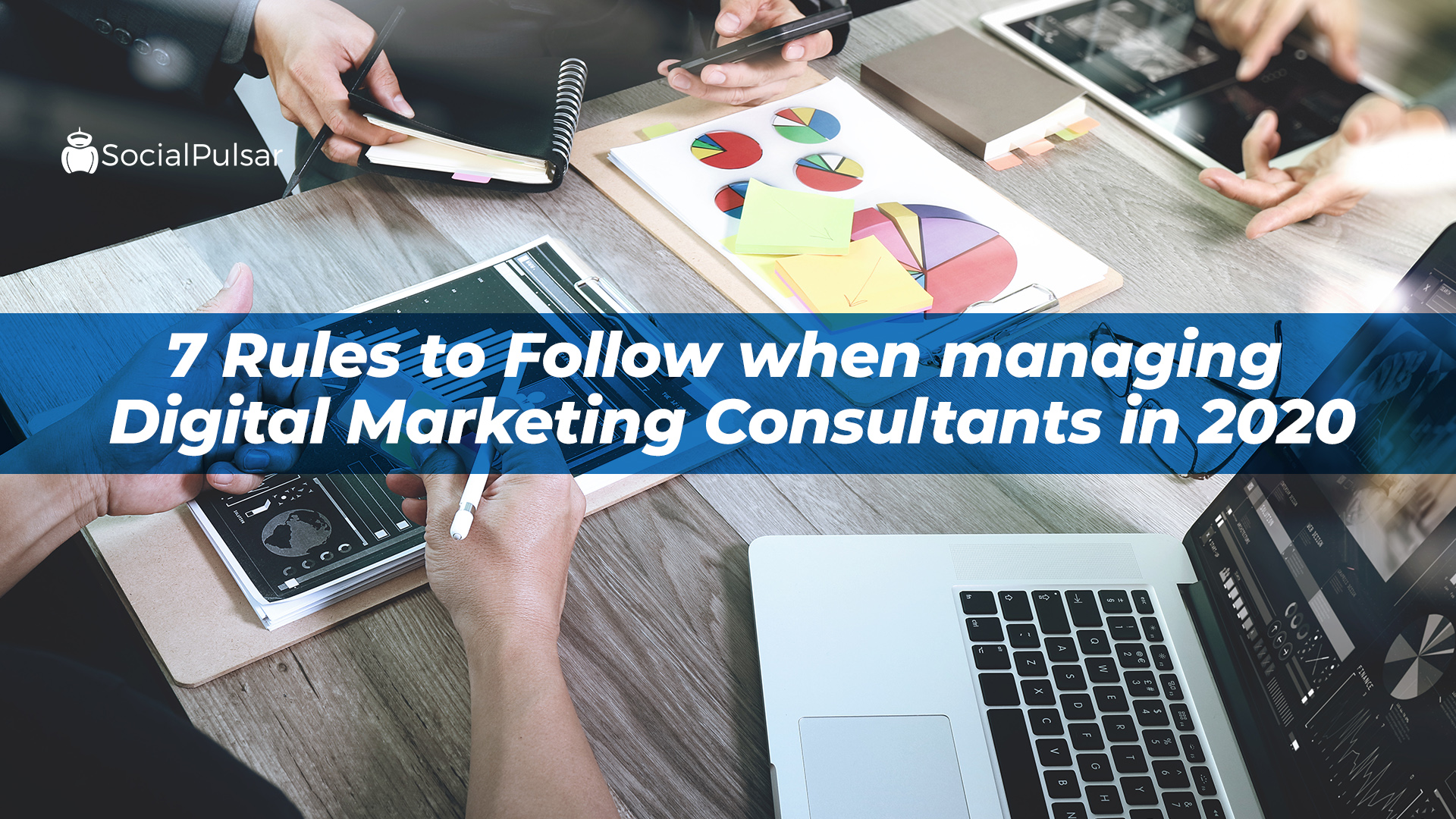 7 Rules To Follow When Managing Digital Marketing Consultants In 2020