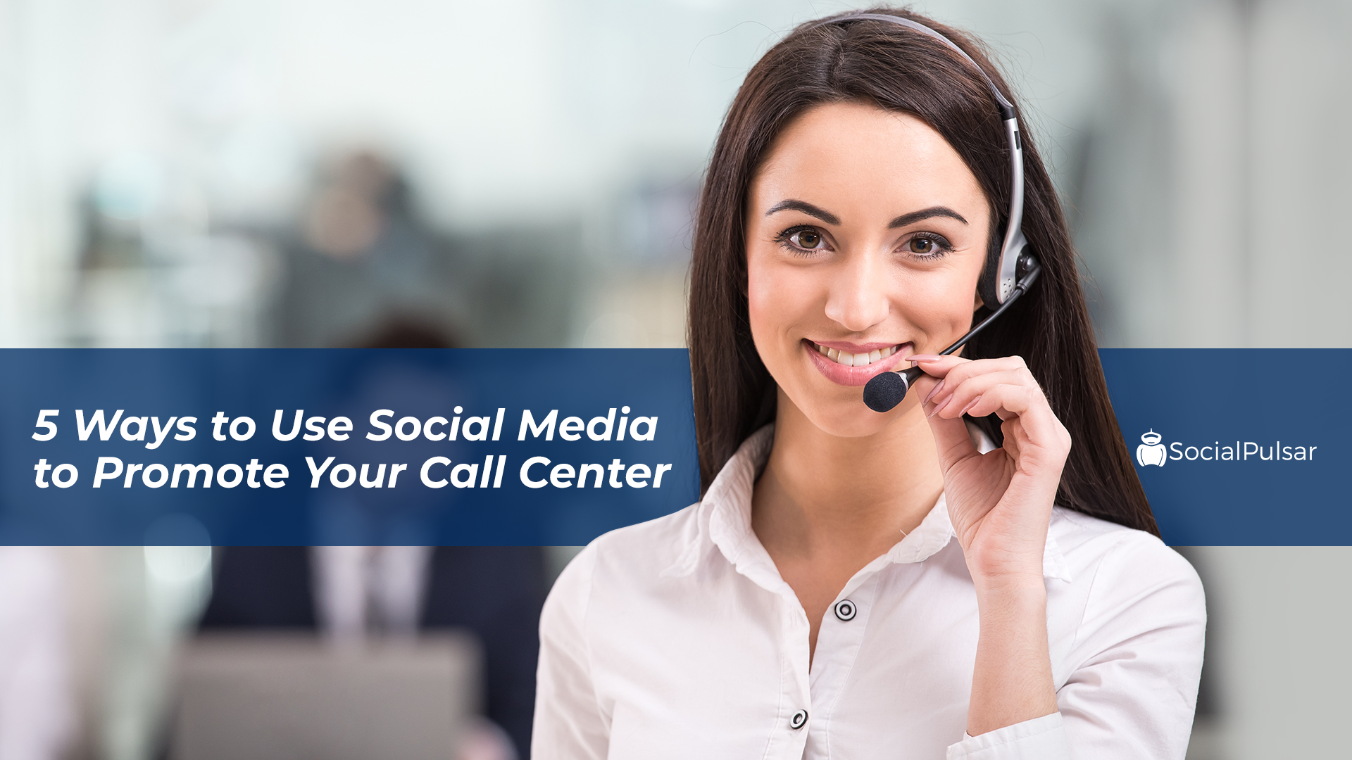 5 Ways to Use Social Media to Promote Your Call Center