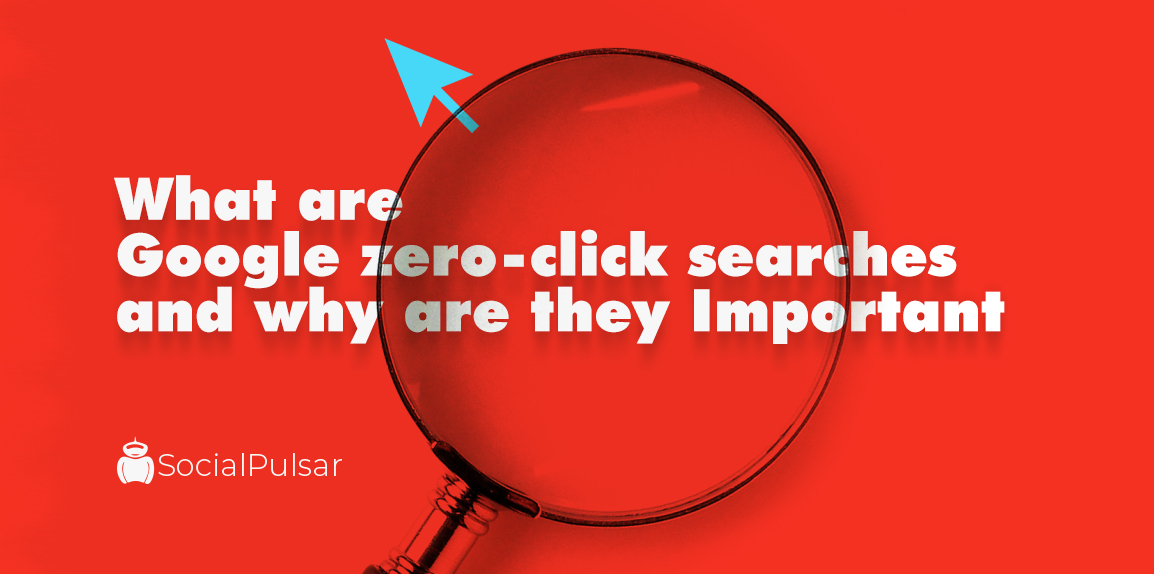 What are Google zero-click searches and why are they Important