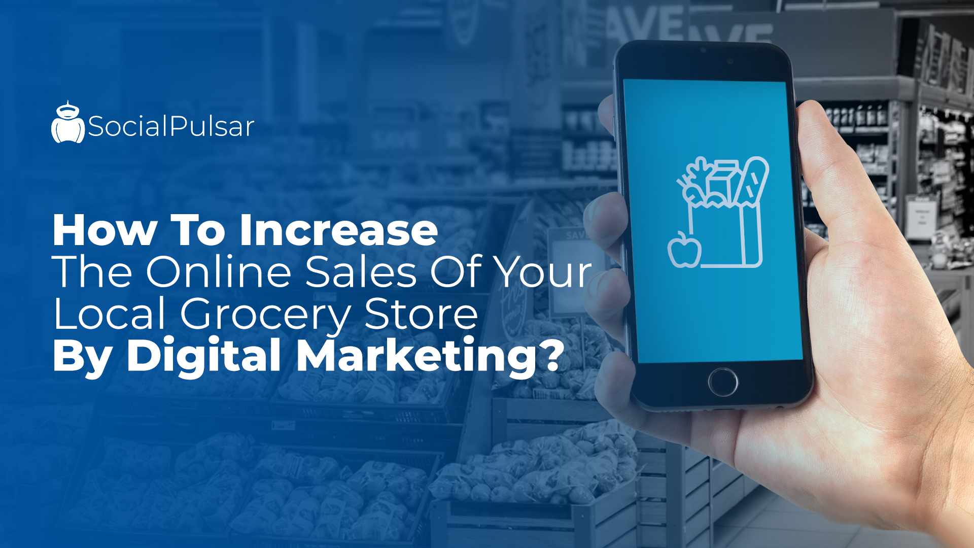How To Increase The Online Sales Of Your Local Grocery Store By Digital Marketing?